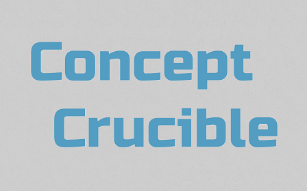 Concept Crucible, a blog about ideas